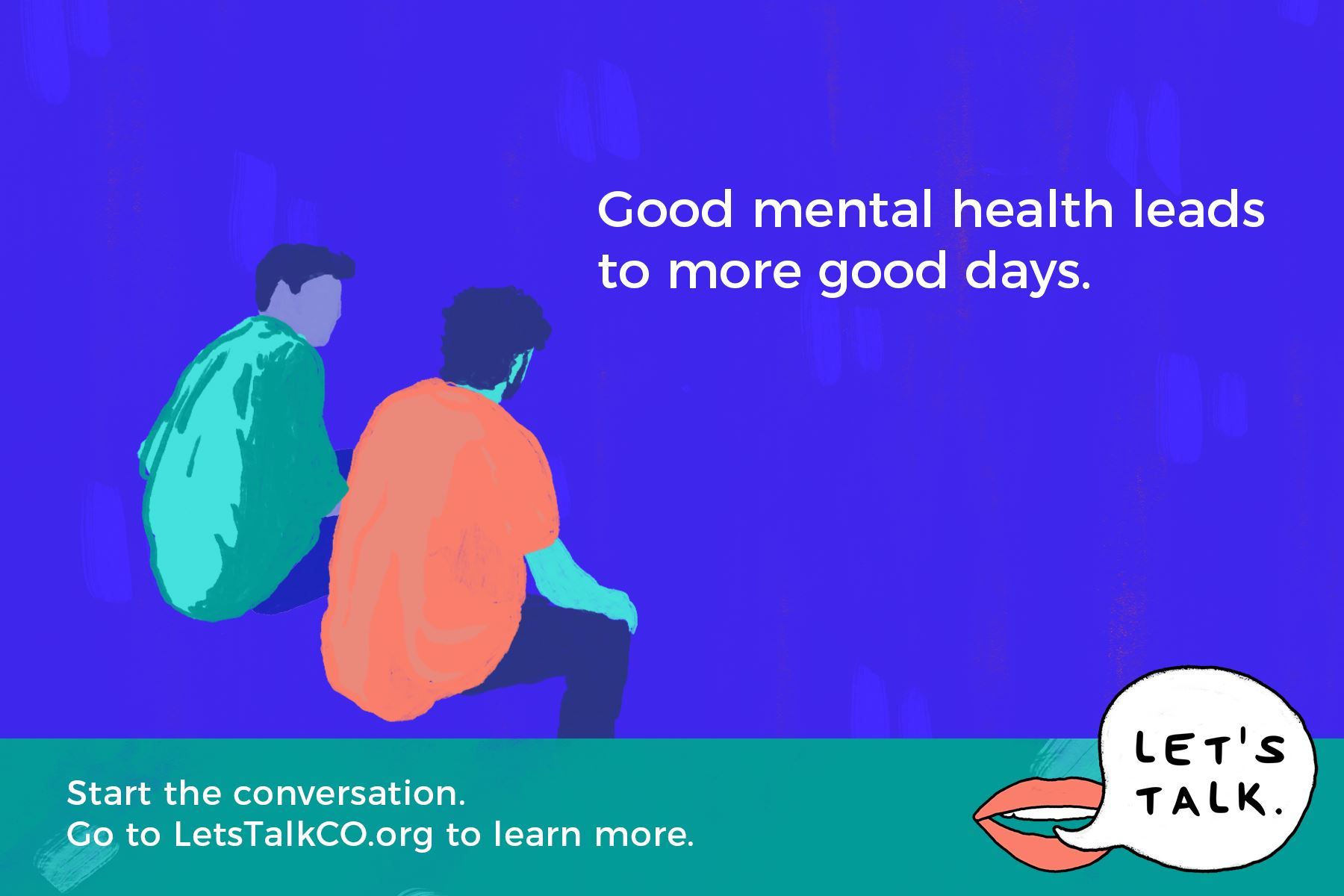 Start the conversation. Go to LetsTalkCO.org to learn more.